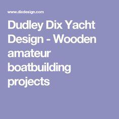 Dudley Dix Yacht Design - Wooden amateur boatbuilding projects