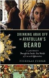 """To read - Drinking Arak Off an Aytollah's Beard by Nicholas Jubber  """"it's a fascinating trip into the worlds of Iran and Afghanistan and its combination of history and modern life left me wanting to read more – and to travel in Jubber's footsteps"""""""