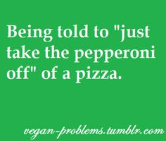 It doesn't work that way the pepperoni already touched the pizza get it through your head