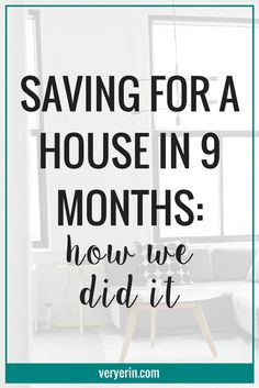 Saving For a House in 9 Months: How We Did It | Earlier this year, we bougth our first home. Saving for a home in 9 months is quite a financial feat for a millenial, and in this post I'm sharing how we saved enough money in our budget to do it! - Very Erin Blog