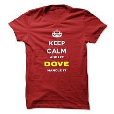 Keep Calm And Let Dove Handle It - #tee pee #tshirt no sew. WANT THIS  => https://www.sunfrog.com/Names/Keep-Calm-And-Let-Dove-Handle-It-kmmcy.html?id=60505