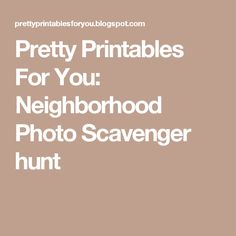 Pretty Printables For You: Neighborhood Photo Scavenger hunt