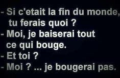 Si c'était la #fin du #monde tu ferais quoi ? moi je baiserai tout ce qui #bouge et toi ? #moi je bougerai pas !!! #humour #blague #rire #blagues