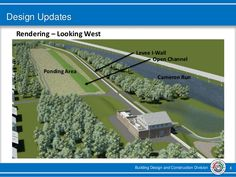 Building Design and Construction Division 8 Design Updates Rendering – Looking West Levee I-Wall Open Channel Ponding Area...