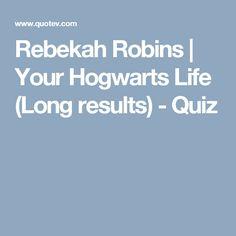 Rebekah Robins | Your Hogwarts Life (Long results) - Quiz