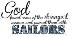 God found some of the strongest women and paired them with Sailors - Great for the Navy wife!