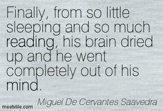 Miguel De Cervantes Saavedra, Don Quixote This might happen to me....