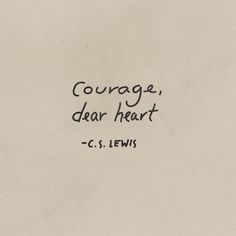 Courage! -C.S. Lewis We've been reading the Narnia series to our kids this year & I am loving it...and this quote...a lot.