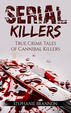 Serial Killers: True Crime Tales of Cannibal Killers by S... https://www.amazon.com/dp/B06XJSYK63/ref=cm_sw_r_pi_dp_x_OAc1ybA3VP70N