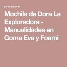Mochila de Dora La Exploradora - Manualidades en Goma Eva y Foami