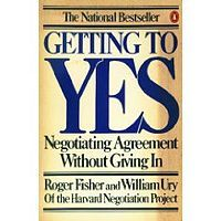 "Getting to YES: Negotiating Agreement Without Giving In is a best-selling 1981 non-fiction book by Roger Fisher and William L. Ury. Reissued in 1991 with additional authorship credit to Bruce Patton, the book made appearances for years on Business Week's ""Best Seller"" list. The book suggests a method called ""principled negotiation or negotiation of merits."""