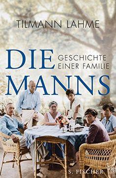 Tilman Lahme: Die Manns: Geschichte einer Familie