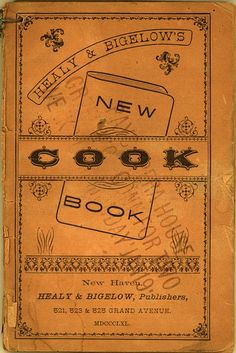 Healy & Bigelow's New Cook Book (CK0084) - Emergence of Advertising in America - Duke Libraries