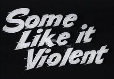 Some Like it Violent