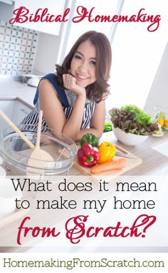 I am on a journey towards discovering what it means to be a Biblical, God-honoring, Proverbs 31 Homemaker. What does it mean to make my home from scratch?