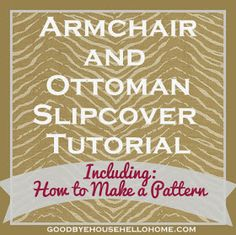 Armchair and Ottoman Slipcover Tutorial :: Including How to Make a Pattern at Goodbye, house. Hello, home! Sewing Hacks, Sewing Crafts, Sewing Projects, Sewing Ideas, Diy Projects, Furniture Projects, Diy Crafts, Project Ideas, Sewing Patterns