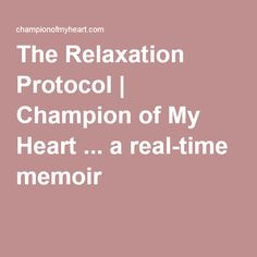 The Relaxation Protocol | Champion of My Heart ... a real-time memoir