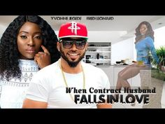 WHEN CONTRACT HUSBAND FALLS IN LOVE - FREDRICK LEONARD| YVONNE JEGEDE Latest Nigerian Movies 2017 - YouTube