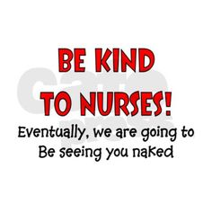 Be kind to nurses Naked Sticker (Rectangle) Nurse Humor Sticker (Rectangle) by Gigi - CafePress Nurses Week Quotes, Nurse Quotes, Funny Quotes, Medical Humor, Nurse Humor, Medical Assistant, Nursing Profession, Nursing Diagnosis, Nurse Love