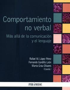 Comportamiento no verbal : más allá de la comunicación y el lenguaje / coordinadores, Rafael M. López Pérez, Fernando Gordillo León, Marta Grau Olivares.  BF 199 C