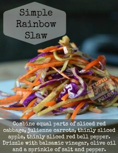 Simple rainbow slaw - sliced red cabbage, thinly sliced apple, thinly sliced red pepper, julienned carrots. Dressing = equal parts balsamic vinegar, olive oil, sprinkle of salt and pepper.