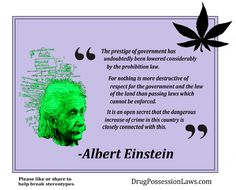 Einstein Legalize Drug War Prohibition Cannabis Marijuana (at least formedical purposes & lift the ban of HEMP growing in USA. Can't even make rope without importing raw materials)