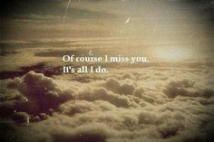 Of course I miss you. It's all I do.