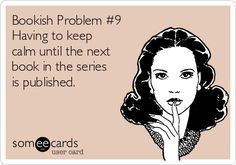 Bookish Problem #9 Having to keep calm until the next book in the series is published.