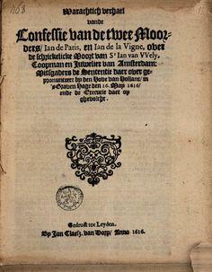 Warachtich verhael vande confessie van de twee moorders, Jan de Paris en Jan ... - Google Books