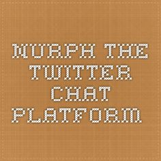 Nurph. The Twitter Chat Platform.