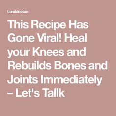 This Recipe Has Gone Viral! Heal your Knees and Rebuilds Bones and Joints Immediately – Let's Tallk