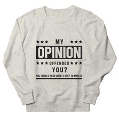 My Opinion Offended You? - Funny Quotes Gift | diogocalheiros's Artist Shop Gift Quotes, Funny Quotes, Shopping Humor, My Opinions, You Funny, Sweatshirts, Artist, T Shirt, Funny Phrases