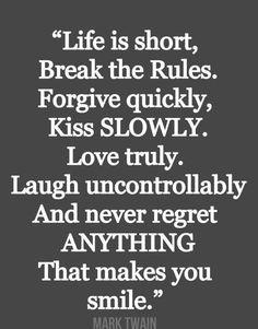 Mark Twain. Life IS short, go live it.