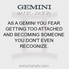 Fact about Gemini: As a Gemini you fear getting too attached and becoming someone you don't even recognize. #gemini, #geminifact, #zodiac. More info here: www.horozo.com