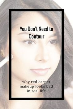 why red carpet makeup looks bad in real life You Don't Need to Contour Contouring is giving shape to an area of the face and enhancing the facial structure through makeup. It's not supposed to be noticeable—just a subtle definition. It's all about the