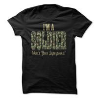 Im A Soldier Whats Your Superpower? - Military Shirts