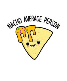 'Nacho Average Person Food Pun' by punnybone - Funny food puns - Funny Food Puns, Punny Puns, Cute Puns, Food Humor, Funny Cute, Funny Jokes, Food Meme, Cute Food Drawings, Cute Little Drawings