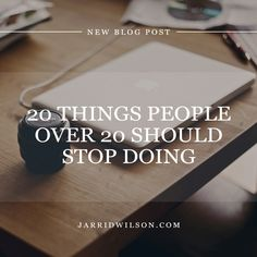 20 Things People Over 20 Should Stop Doing