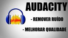 Melhorar Áudio com Audacity - Remover Ruído e Aumentar qualidade