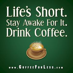 Life's short. Stay awake for it. Drink Coffee. #Coffee #Humor