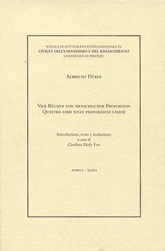 Vier Bücher von Menschlicher Proportion = Quattro libri sulle proporzioni umane / Albrecht Dürer ; introduzione, testo e traduzione a cura di Giuditta Moly Feo - Bologna : Bononia University Press, 2007 - 2 v
