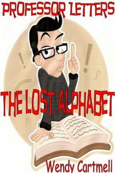 The Lost Alphabet (Professor Letters) by Wendy Cartmell, http://www.amazon.com/dp/B0078E5RH2/ref=cm_sw_r_pi_dp_E1xcqb0T5G4EF