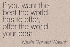 Neale Donald Walsch — 'If you want the best the world has to offer, offer the world your best. Author Quotes, Words Quotes, Sayings, Best Quotes, Love Quotes, Inspirational Quotes, Neale Donald Walsch Quotes, Einstein, Love Life