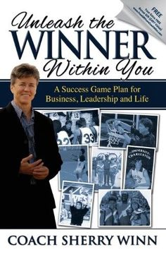 Unleash the Winner Within You:A Success Game Plan for Business, Leadership and Life