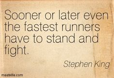 quotes from the stand by stephen king | Stephen King: Sooner or later even the fastest runners have to stand ...