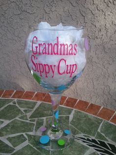 Items similar to Personalized Grandmas Sippy Cup Wine Glass on Etsy.except make mine a beer mug! Diy Wine Glasses, Decorated Wine Glasses, Hand Painted Wine Glasses, Bottle Art, Bottle Crafts, Cheers, Wine Glass Sayings, Vinyl Crafts, Diy Gifts