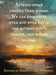 Actions speak louder than words. We can apologize over and over, but if our actions don't change, our words become meaningless. Via FB/Souls on Fire Words Quotes, Me Quotes, Motivational Quotes, Funny Quotes, Inspirational Quotes, Sayings, Great Quotes, Quotes To Live By, Actions Speak Louder Than Words