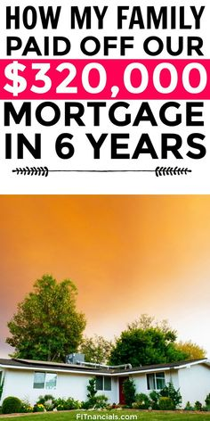 Find out how my family paid off over $300,000 in under 6 years. #mortgage #debt #savingmoney via @fitnancials