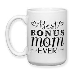 Coffee Mug, Best Bonus Mom Ever Step Mother Step Mom Stepmom Stepmther Mother's Day Birthday Christmas, Gift Idea, Large Coffee Cup 15 oz