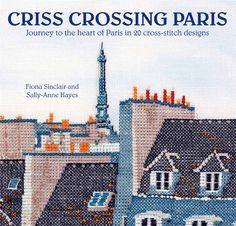 Published by Fil Rouge Press and available in October 2017. My sister Sally-Anne and I have collaborated on a book about Paris and cross stitch
